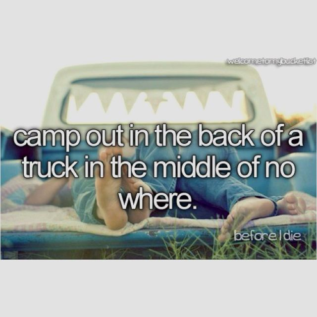 Camp out back in a truck in the middle of no where.