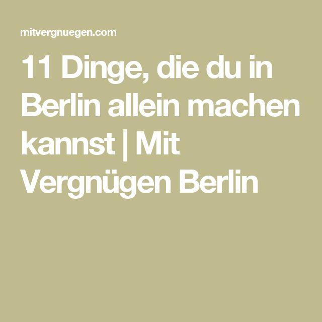 11 Dinge, die du in Berlin allein machen kannst | Mit Vergnügen Berlin