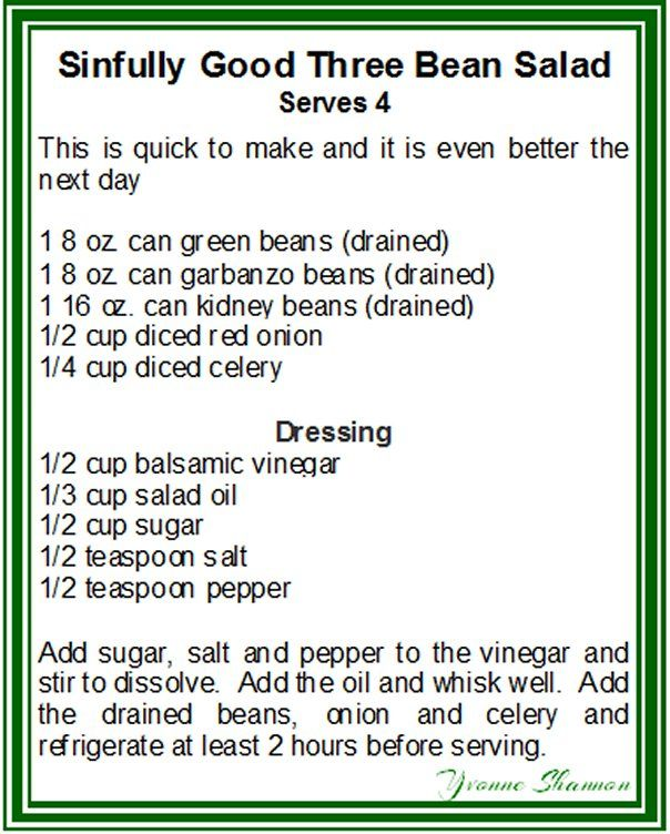 I got hungry for 3 bean salad one day about 20 years ago and couldn't find a good recipe so I made my own. It turned out so good that I haven't bothered to make any other since. It is even  better if it is made the day before so it is perfect to make ahead for Sunday dinner so that you can enjoy the extra time with your guests.