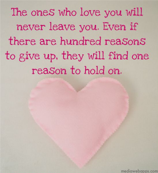 I Love You Quotes: The Ones Who Love You Will Never Leave You. Even If There