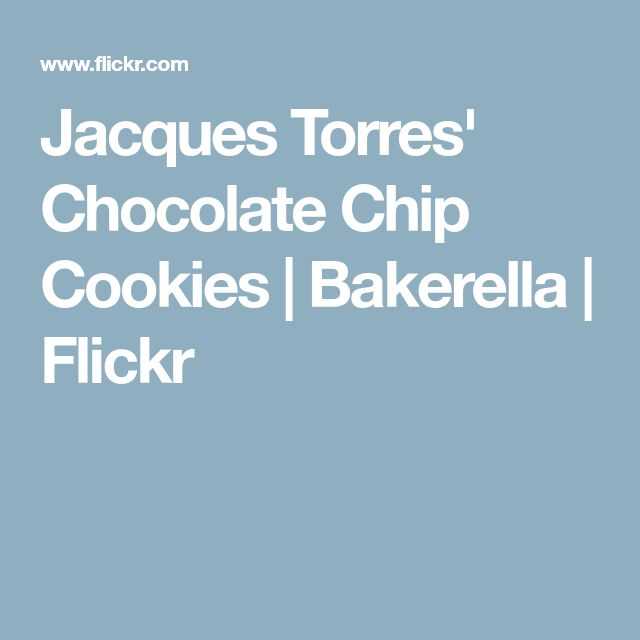 Jacques Torres' Chocolate Chip Cookies | Bakerella | Flickr