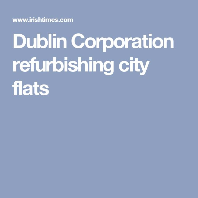Dublin Corporation refurbishing city flats