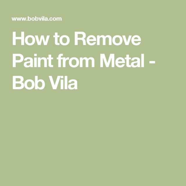 How to Remove Paint from Metal - Bob Vila