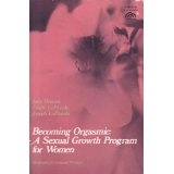 Becoming Orgasmic: A Sexual Growth Programme for Women (Psychology) (Paperback)By Julia Heiman