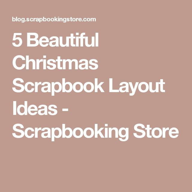 5 Beautiful Christmas Scrapbook Layout Ideas - Scrapbooking Store