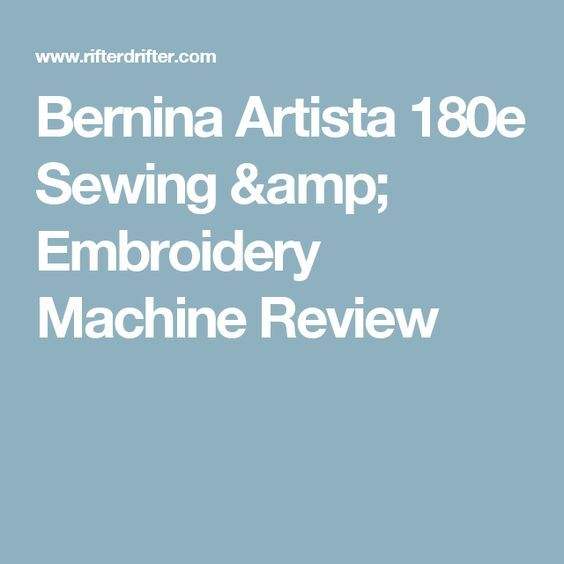 Bernina Artista 180e Sewing & Embroidery Machine Review