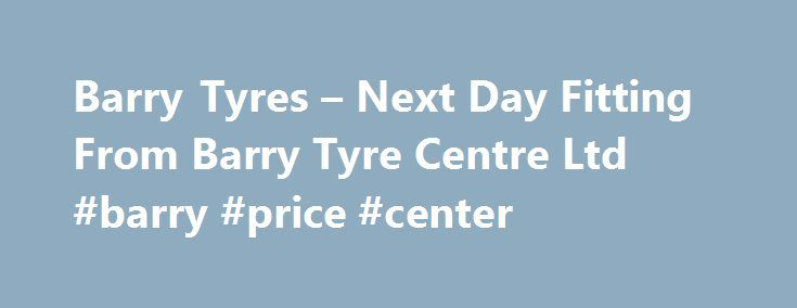 Barry Tyres – Next Day Fitting From Barry Tyre Centre Ltd #barry #price #center http://swaziland.remmont.com/barry-tyres-next-day-fitting-from-barry-tyre-centre-ltd-barry-price-center/  # Barry Tyres – Next Day Fitting From Barry Tyre Centre Ltd | KUMHO MOT AVAILABLE PLEASE PHONE FOR APOINTMENT 01446737447 ALLOY WHEELS SUPLIED AND FITTED CHECK OUT YOUR CAR COPY AND PASTE HERE www. wheelwright. co. uk WE WILL DO OUR VERY BEST TO BEAT ANY OTHER QUOTE FOR THE SAME TYRES AND SPEC WE WILL DO OUR…