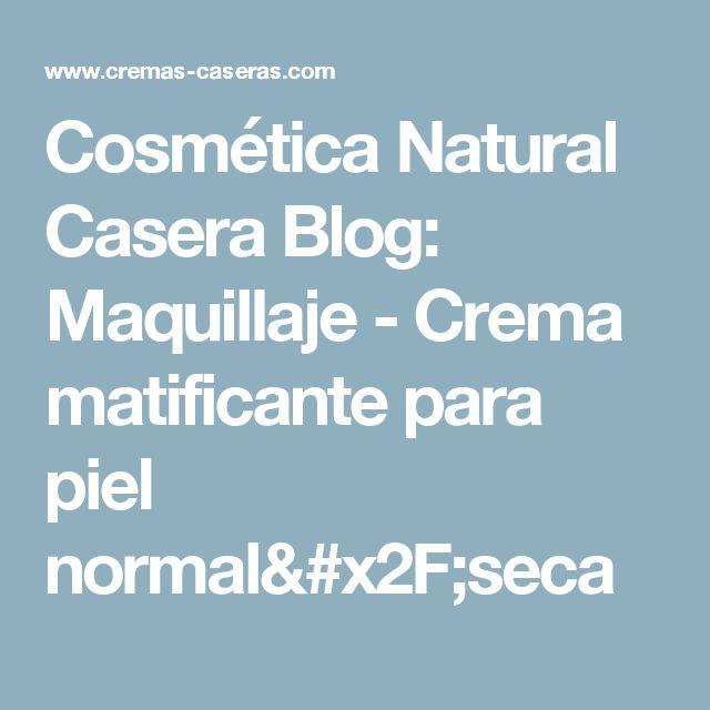 Cosmética Natural Casera Blog: Maquillaje - Crema matificante para piel normal/seca