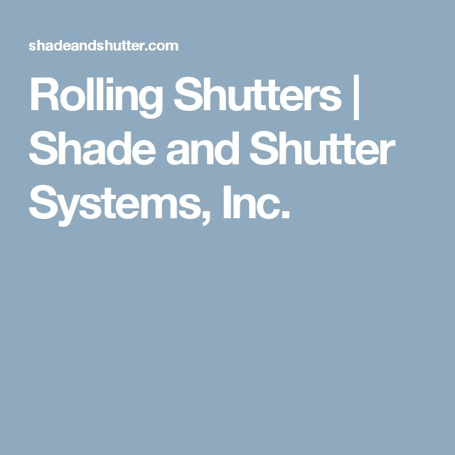 Rolling Shutters | Shade and Shutter Systems, Inc.