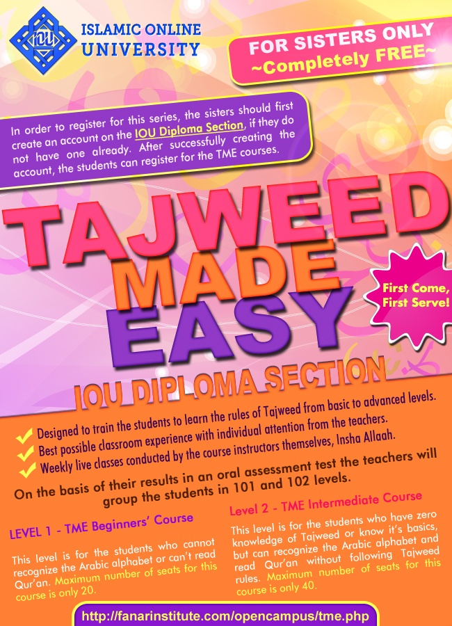 Tajweed Made Easy - IOU Diploma Courses (sisters only - completely free)    REGISTRATIONS OPEN FOR THE NEW BATCH  Visit  http://www.fanarinstitute.com/