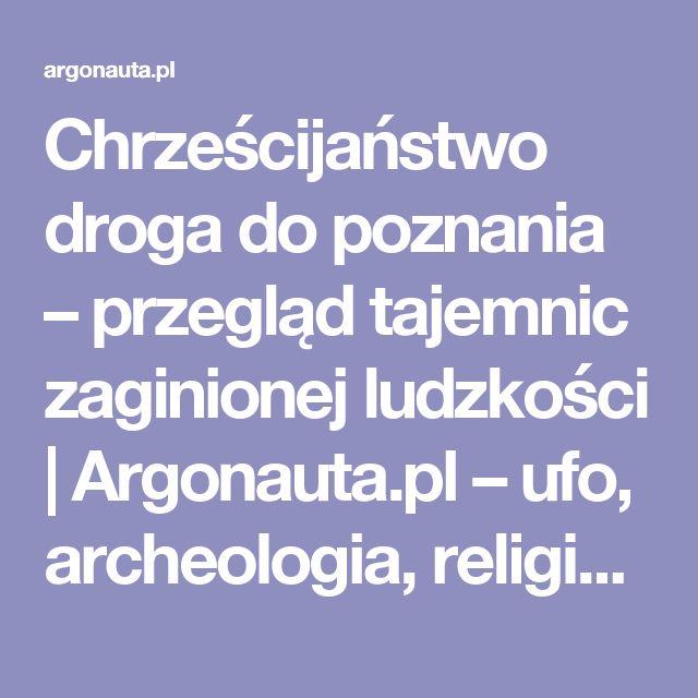 Chrześcijaństwo droga do poznania – przegląd tajemnic zaginionej ludzkości | Argonauta.pl – ufo, archeologia, religia, nauka