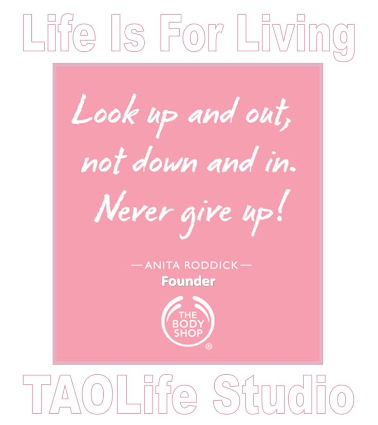 #Poster> Look up and out, not down and in. Never give up! Anita Roddick #quote