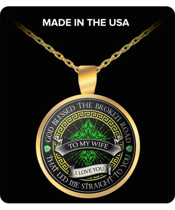 To My Wife: God blessed the broken road that led me straight to you.  This necklace makes the perfect gift and your wife will LOVE IT! Made in the USA, top quality necklace. A unique gift that will melt her heart.