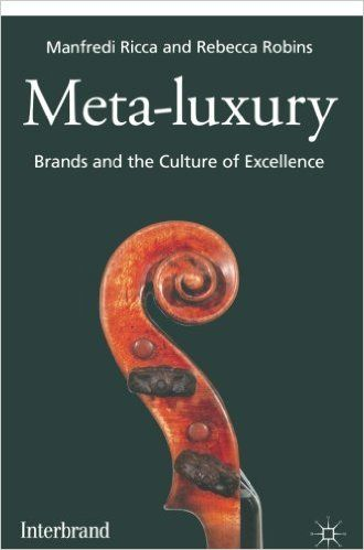 Meta-Luxury: Brands and the Culture of Excellence: M. Ricca, R. Robins