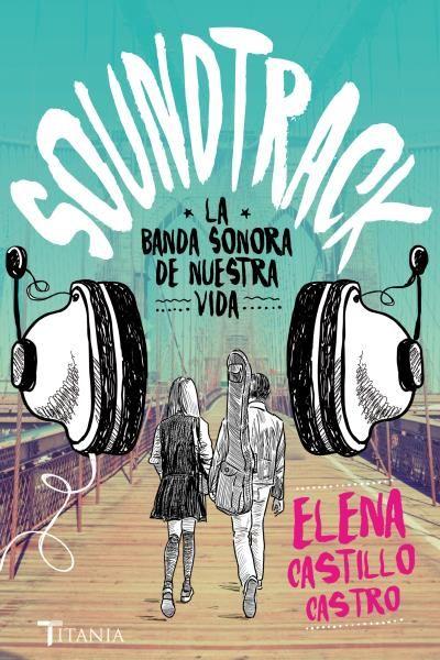 Soundtrack. La banda sonora de nuestra vida // Elena Castillo Castro // Titania Fresh (Ediciones Urano)