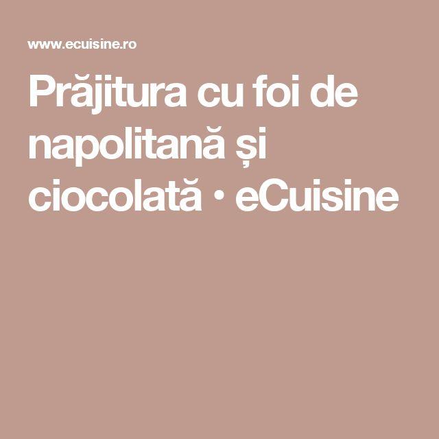 Prăjitura cu foi de napolitană și ciocolată • eCuisine