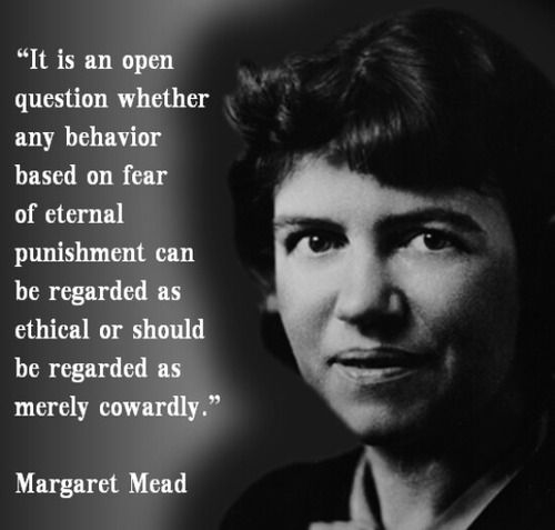 ~~Margaret Mead. One thing I know, is that you certainly can't call it moral.