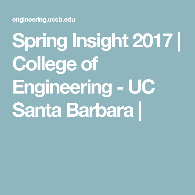 Spring Insight 2017 | College of Engineering - UC Santa Barbara |