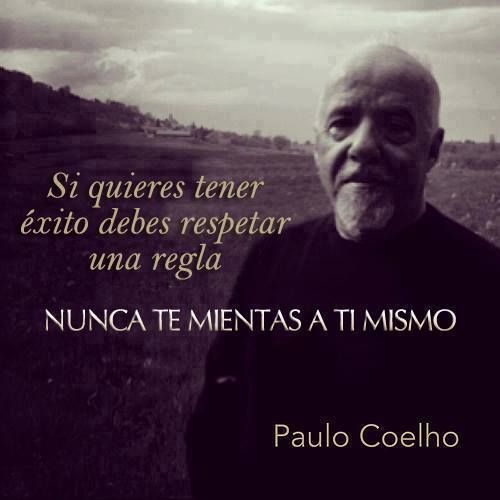 If you want to have success, you must respect one rule:  never lie to yourself. Paulo Coelho