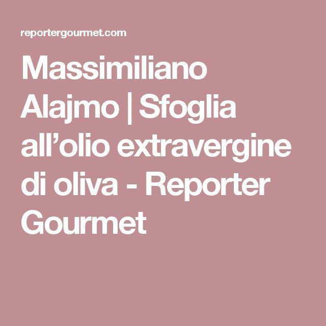 Massimiliano Alajmo | Sfoglia all'olio extravergine di oliva - Reporter Gourmet