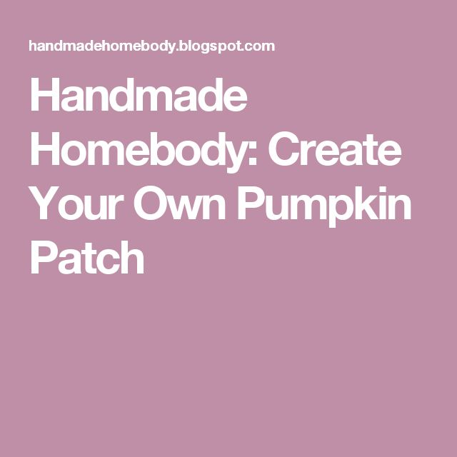 Handmade Homebody: Create Your Own Pumpkin Patch