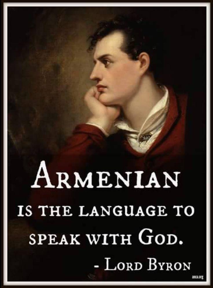Lord George Byron- w 1886r. zauroczony Armenią i jej historią zatrzymał się w ormiańskim Klasztorze Mechitarystów w pobliżu Wenecji. Nauczył się tam języka ormiańskiego, tłumaczył dzieła w języku staroormianskim na angielski.