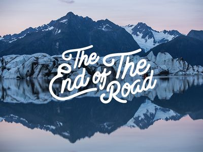 The End of The Road - Typography inspiration. Script font. Mountains. Rustic, outdoors vibe.