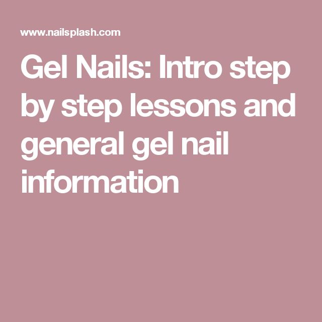 Gel Nails: Intro step by step lessons and general gel nail information