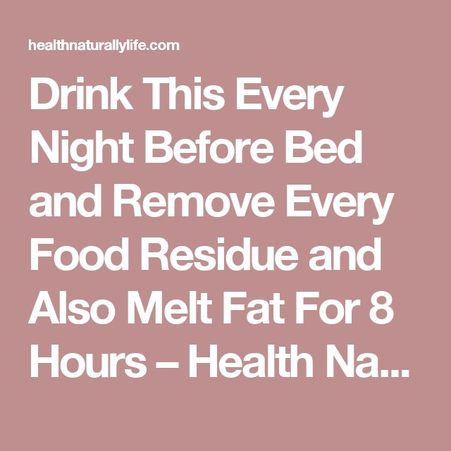 Drink This Every Night Before Bed and Remove Every Food Residue and Also Melt Fat For 8 Hours – Health Naturally Life