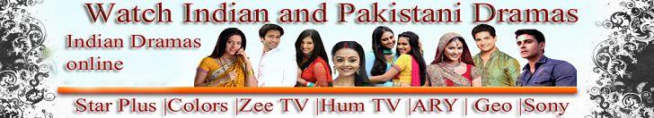 Indian and Pakistani Dramas online