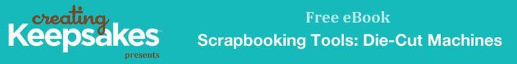 Scrapbooking Tools: Die-Cut Machines presented by Creating Keepsakes