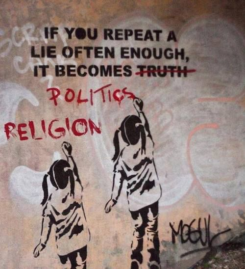 Si repites una mentira muchas veces, se convertirá en verdad Políticos Religión