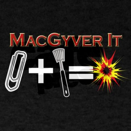 MacGyver, lol, one of my favorite shows when i was like 4 :-)