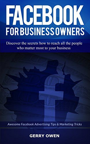 Facebook For Business Owners: Awesome Facebook Advertising Tips and Marketing Tricks (Social Media Marketing 1) by Gerry Owen http://www.amazon.co.uk/dp/B01854VKRE/ref=cm_sw_r_pi_dp_2UYOwb1QB2VTE