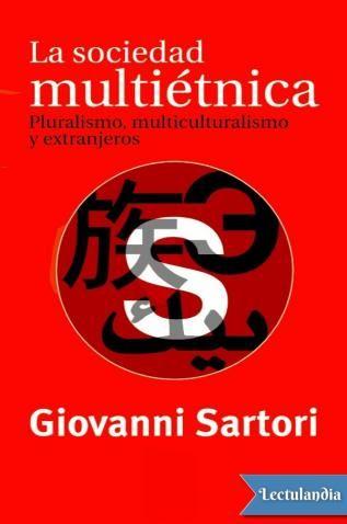 Este libro habla de la buena sociedad. Para Giovanni Sartori, ésta significa una sociedad abierta y pluralista, basada en la tolerancia y en el reconocimiento del valor de la diversidad. Un análisis del que resulta que el multiculturalismo no es una e...