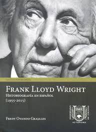 Frank Lloyd Wright : historiografía en español (1955-2015) Na Biblioteca: http://kmelot.biblioteca.udc.es/record=b1651992~S1*spi Signatura:  74 OVA