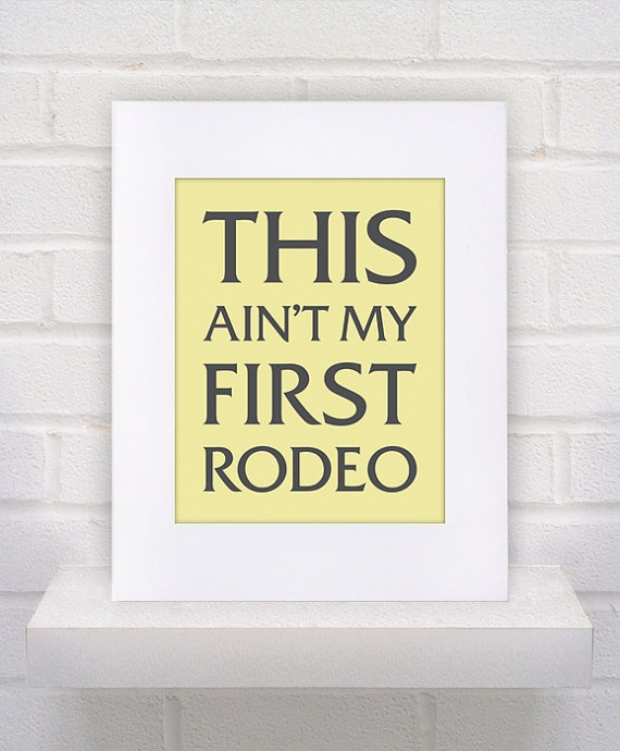 Mothers Day Gift  This Ain't My First Rodeo  11x14  by KeepItFancy, $10.00