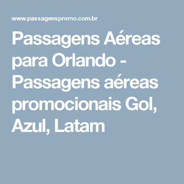 Passagens Aéreas para Orlando - Passagens aéreas promocionais Gol, Azul, Latam