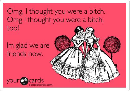 I am fairly certain most of my friendships start in this manner