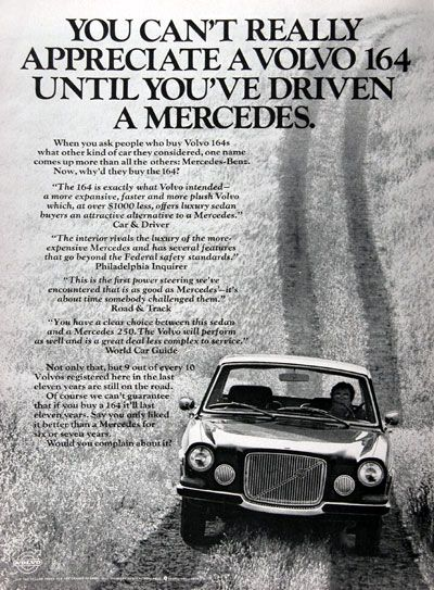 "1970 Volvo 164 vintage ad. You can't really appreciate a Volvo 164 until you've driven a Mercedes. According to Car & Driver "" The 164 is exactly what Volvo intended - a more expansive, faster and more plush Volvo which, at over $1,000 less, offers luxury sedan buyers an attractive alternative to a Mercedes."