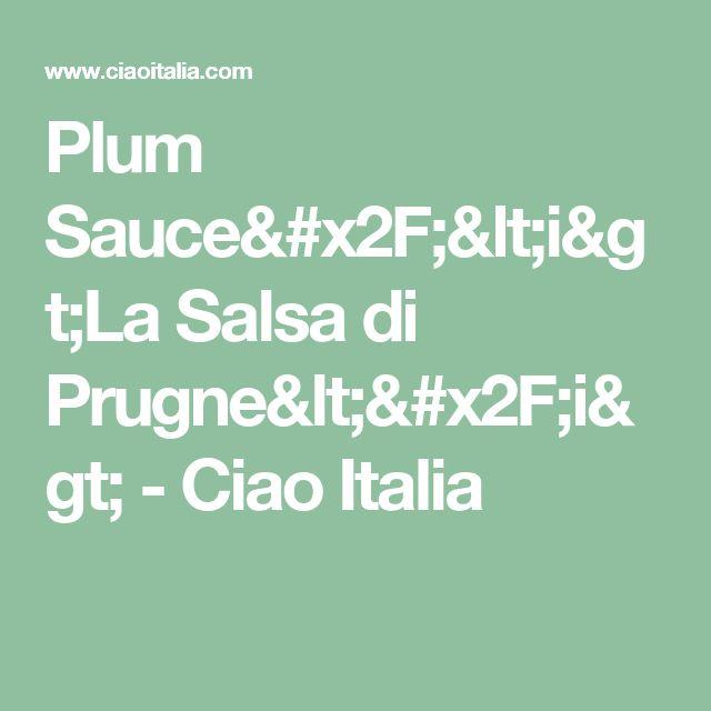 Plum Sauce/<i>La Salsa di Prugne</i> - Ciao Italia