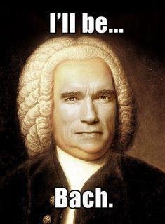 Bach as Terminator. That is kinda creepy.