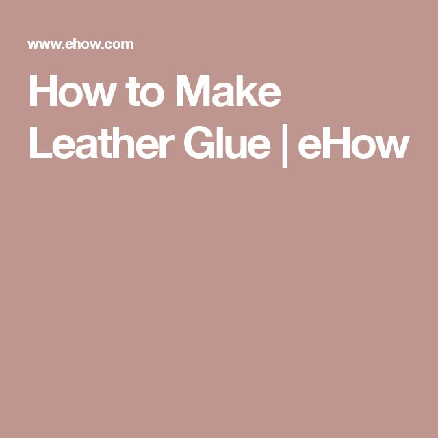 How to Make Leather Glue | eHow