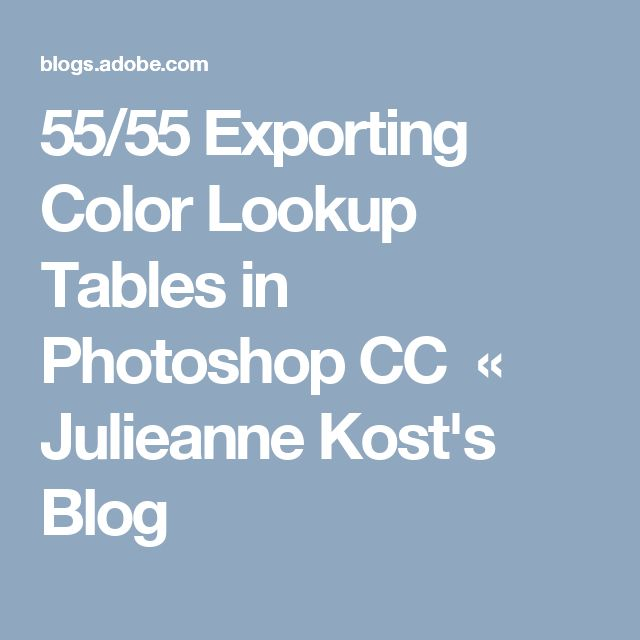55/55 Exporting Color Lookup Tables in Photoshop CC  «  Julieanne Kost's Blog