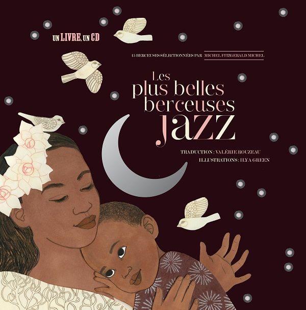 Les plus belles berceuses jazz berceuses sélectionnées par Misja Fitzgerald Michel, traduites par Valérie Rouzeau, illustrées par Ilya Green Didier Jeunesse