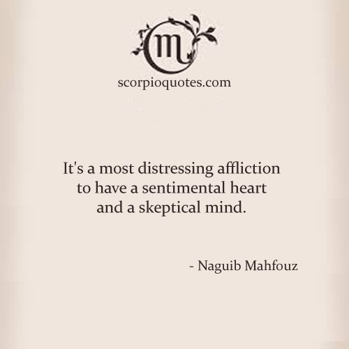 It's a most distressing affliction to have a sentimental heart and a skeptical mind. - Naguib Mahfouz #scorpio #quotes