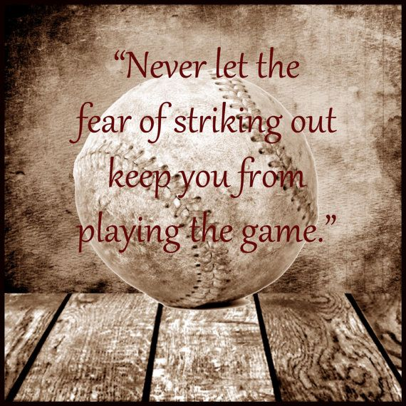 Never Let The Fear Of Striking Out Keep You From Playing The Game; baseball quote for Carmen's Room
