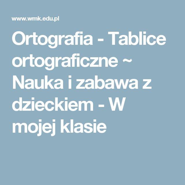 Ortografia - Tablice ortograficzne ~ Nauka i zabawa z dzieckiem - W mojej klasie