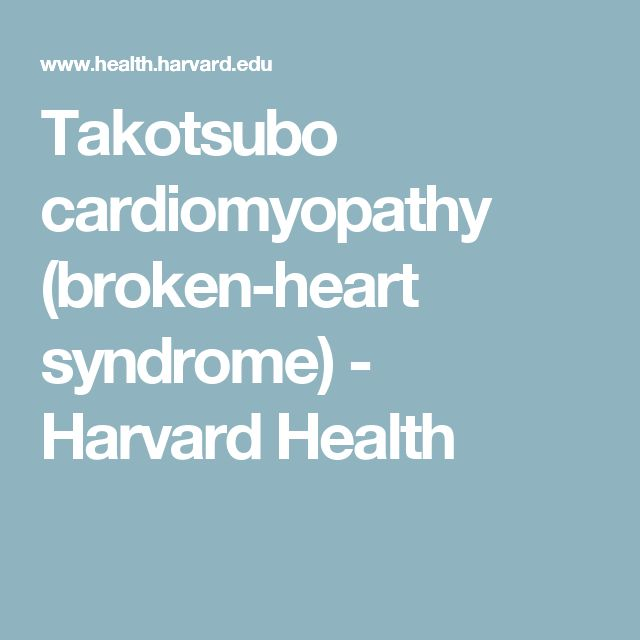 Takotsubo cardiomyopathy (broken-heart syndrome) - Harvard Health