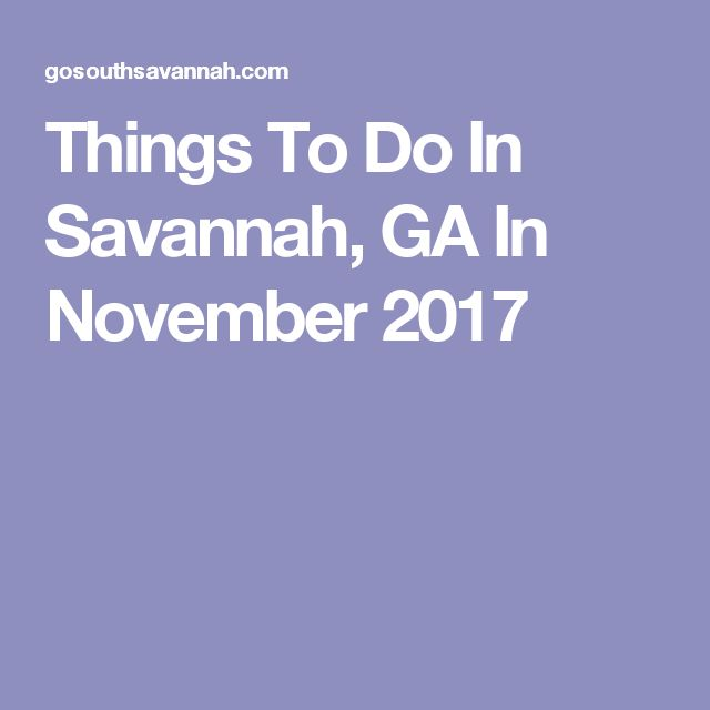 Things To Do In Savannah, GA In November 2017